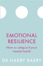 Emotional Resilience : How to safeguard your mental health