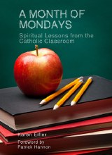 A Month of Mondays: Spiritual Lessons from the Catholic Classroom