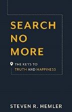 Search No More The Keys to Truth and Happiness