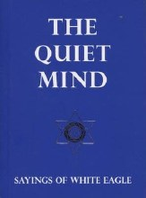 The Quiet Mind The Sayings of White Eagle