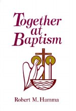 Together at Baptism: Preparing for the Celebration of Your Child's Baptism