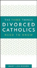 Three Things Divorced Catholics Need to Know