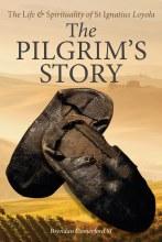 The Pilgrim's Story: The Life & Spirituality of St Ignatius