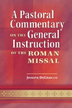 A Pastoral Commentary on the General Instruction of the Roman Missal