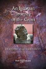 An Ignatian Journey of the Cross : Exercises in Discernment