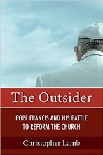 The Outsider Pope Francis and His Battle to Reform