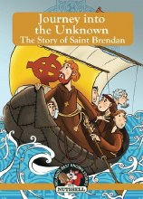 Journey into the Unknown: The Story of Saint Brendan (Irish Myths & Legends In A Nutshell)