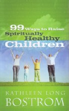 99 Ways to Raise Spiritually Healthy Children