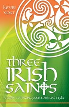 Three Irish Saints: A Guide to Finding Your Spirit