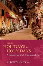 From Holidays to Holy Days - A Benedictine Walk Through Advent