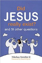 Did Jesus Really Exist? And 51 Other Questions