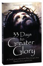 33 Days to a Greater Glory A Total Consecration to