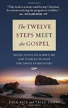 The Twelve Steps Meet the Gospel: Reflections on Scripture and Stories of Hope for Those in Recovery