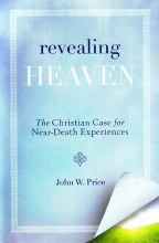 Revealing Heaven: The Christian Case for Near-Deat
