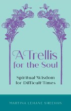A Trellis for the Soul Spiritual Wisdom for