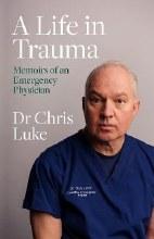 A Life in Trauma Memoirs of an Emergency Physician