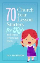 70 Church Year Lesson Starters for Kids