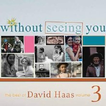 Without Seeing You Best of David Haas, Vol. 3