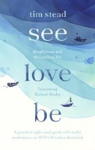 See, Love, Be : Mindfulness and the Spiritual Life: A Practical Eight-Week Guide with Audio Meditations
