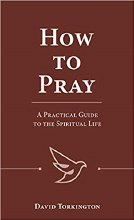 How to Pray A Practical Guide to the Spiritual Lif