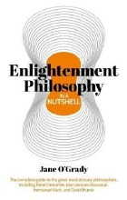 Enlightenment Philosophy in a Nutshell : The complete guide to the great revolutionary philosophers, including Rene Descartes, Jean-Jacques Rousseau, Immanuel Kant, and David Hume