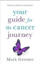Your Guide for the Cancer Journey: Cancer & Its Tr