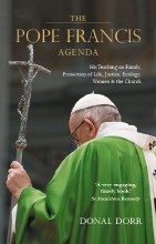 The Pope Francis Agenda: His Teaching on Family, Protection of Life, Justice, Ecology, Women & the Church
