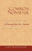 Common Nonsense: 25 Fallacies About Life Refuted