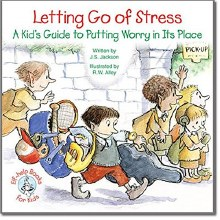 Letting Go of Stress: A Kid's Guide to Putting Wor