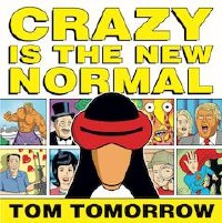 Crazy Is New Normal Tom Tomorrow Tp