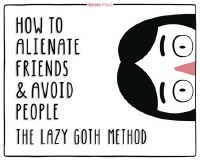 How To Alienate Friends & Avoid People Lazy Goth Method Hc (