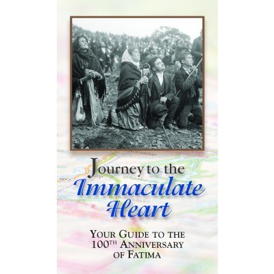 JOURNEY TO THE IMMACULATE HEART: 100TH YEAR FATIMA GUIDEBOOK