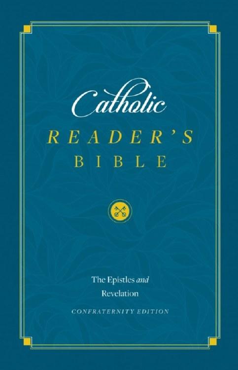 CATHOLIC READER'S BIBLE: THE EPISTLES AND REVELATION