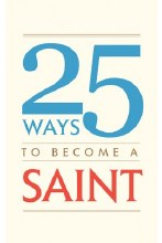 25 WAYS TO BECOME A SAINT