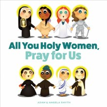 ALL YOU HOLY WOMEN, PRAY FOR US