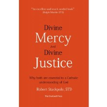DIVINE MERCY AND DIVINE JUSTICE: WHY BOTH ARE ESSENTIAL TO A CATHOLIC UNDERSTANDING OF GOD