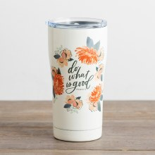 DO WHAT IS GOOD - STAINLESS STEEL TUMBLER