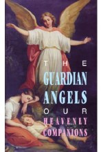 GUARDIAN ANGELS OUR HEAVENLY COMPANIONS