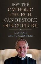 HOW THE CATHOLIC CHURCH CAN RESTORE OUR CULTURE