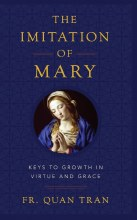 IMITATION OF MARY: KEYS TO GROWTH IN VIRTUE AND GRACE