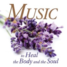 MUSIC TO HEAL THE BODY AND THE SOUL