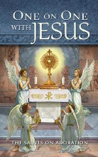 ONE ON ONE WITH JESUS: THE SAINTS ON ADORATION