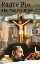PADRE PIO THE WONDER WORKER