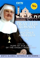 PRAY THE ROSARY WITH MOTHER ANGELICA AND THE NUNS OF OUR LADY OF THE ANGELS MONASTERY DVD