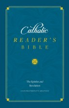 CATHOLIC READER'S BIBLE: THE EPISTLES AND REVELATION
