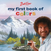 Bob Ross My First Book of Colors