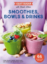 I Quit Sugar: Smoothies & Drinks by Sarah Wilson