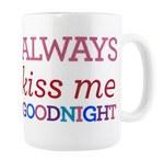 ALWAYS KISS ME GOODN MUG