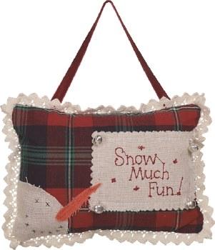 """SNOW MUCH FUN"" Pillow Ornamen"