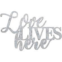 Love Lives Here Metal Cut Out